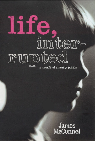 'Life, interrupted' A memoir of a nearly person.